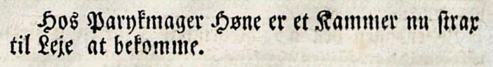 """Norske Intelligenssedler, 1773: """"Hos Parykmager Høne er et Kammer nu strax til Leje at bekomme."""""""