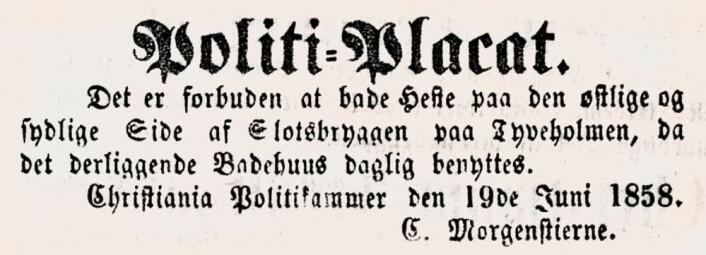 Politi-Placat: Det er forbuden at bade Heste paa den østlige og sydlige Side af Slotsbryggen paa Tyveholmen, da det derliggende Badehuus daglig benyttes.<br />Aftenbladet, 1858